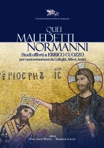 Quei maledetti normanni. Studi offerti a Enrico Cuozzo per i suoi sett'anni da Colleghi, Allievi, Amici. Centro Europeo Di Studi Normanni